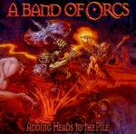 A Band Of Orcs - Adding Heads To The Pile - album cover