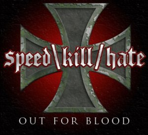 Speed Kill Hate - Out For Blood