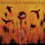 We All Die (Laughing) - Thoughtscanning / Rating Varies