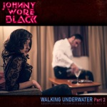 Johnny Wore Black - Walking Underwater Part II / 4 out of 5