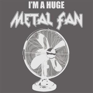 I_m-a-HUGE-Metal-Fan